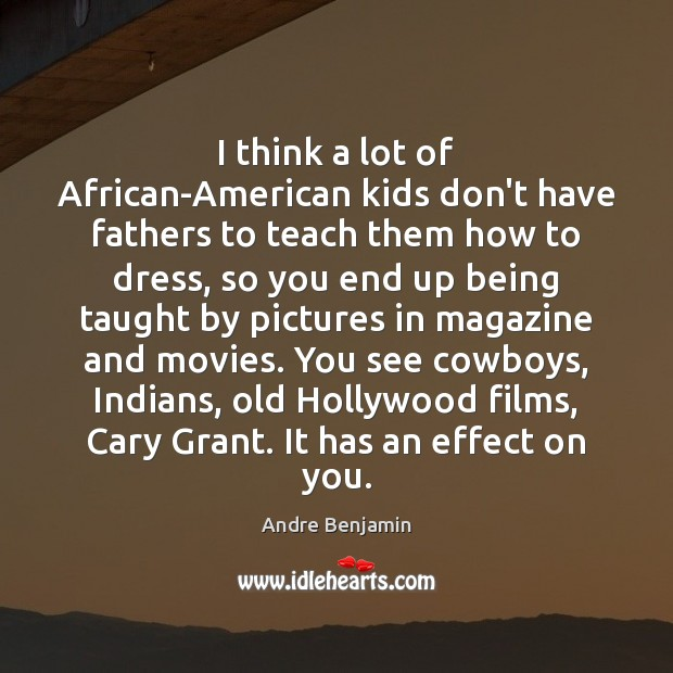 Image, I think a lot of African-American kids don't have fathers to teach