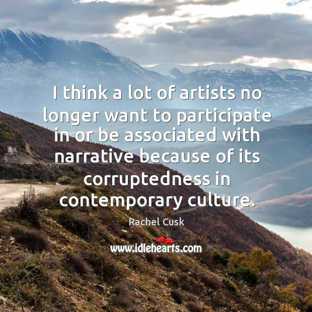 I think a lot of artists no longer want to participate in Rachel Cusk Picture Quote
