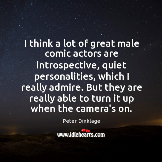 I think a lot of great male comic actors are introspective, quiet Peter Dinklage Picture Quote