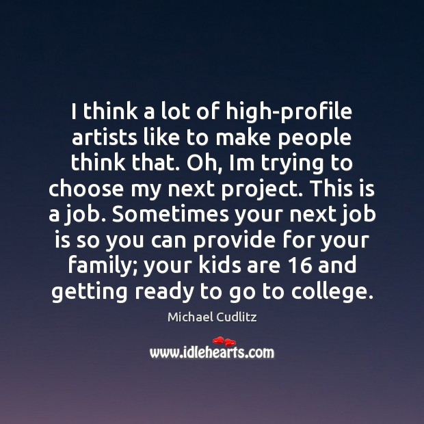 I think a lot of high-profile artists like to make people think Image