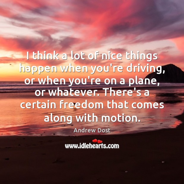 Image, I think a lot of nice things happen when you're driving, or