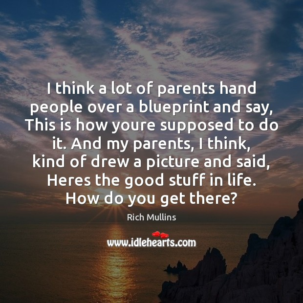 Image, I think a lot of parents hand people over a blueprint and