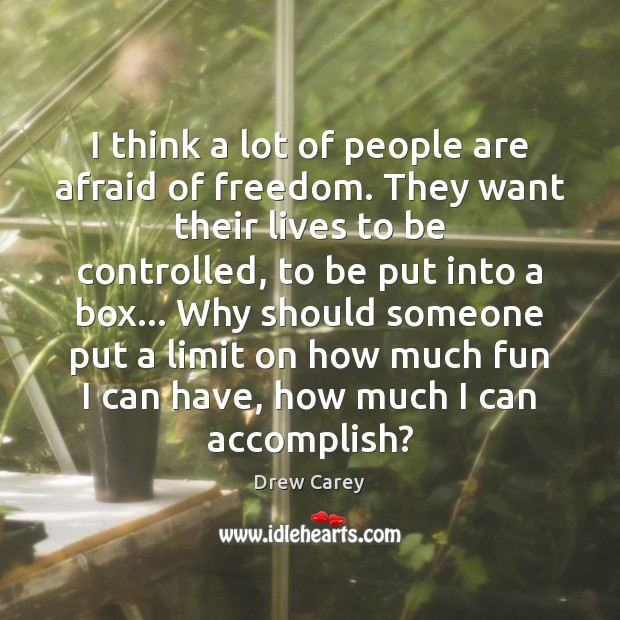 I think a lot of people are afraid of freedom. They want Drew Carey Picture Quote