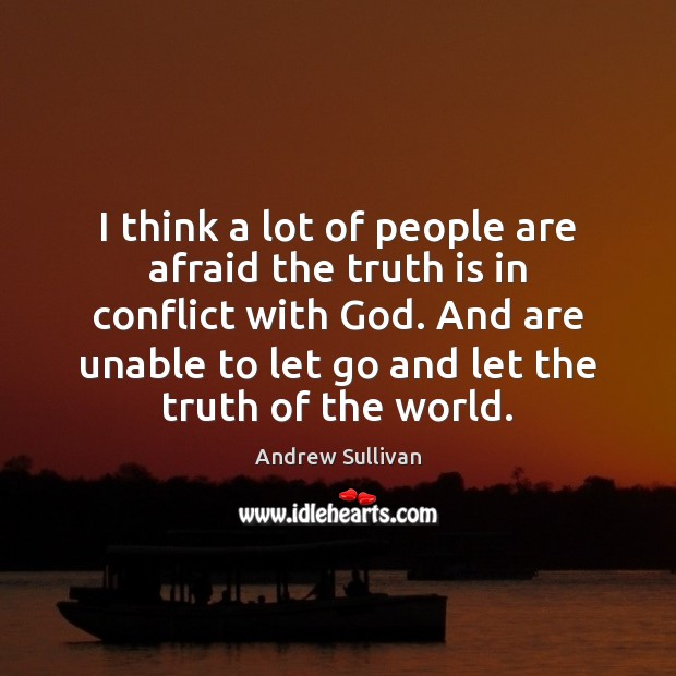 I think a lot of people are afraid the truth is in Andrew Sullivan Picture Quote