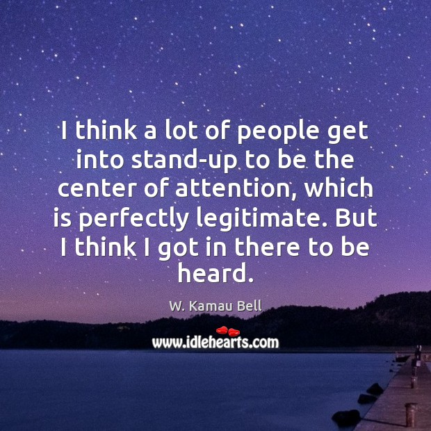 I think a lot of people get into stand-up to be the Image