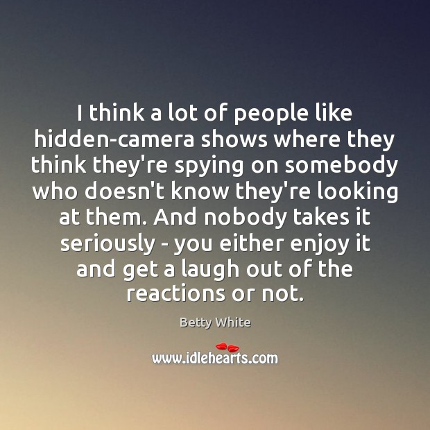 I think a lot of people like hidden-camera shows where they think Image