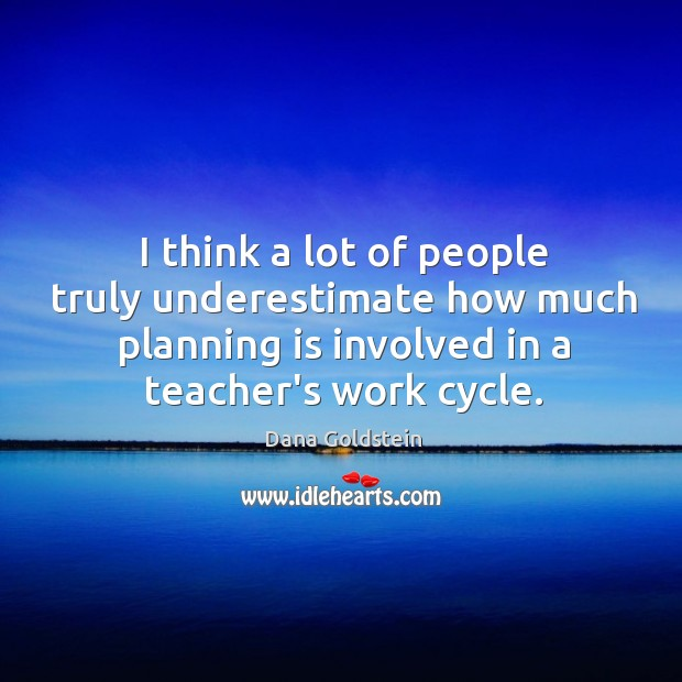 Image, I think a lot of people truly underestimate how much planning is