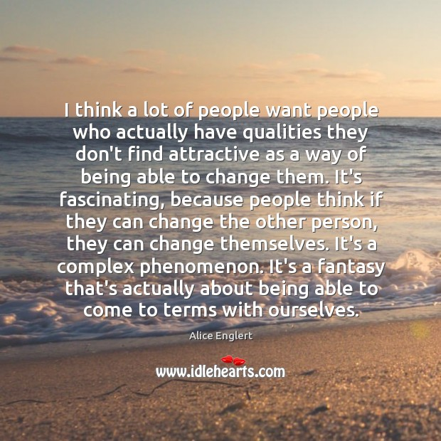 Image, I think a lot of people want people who actually have qualities