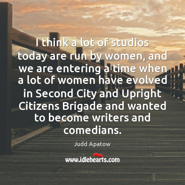 I think a lot of studios today are run by women, and Image