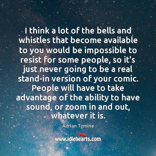 I think a lot of the bells and whistles that become available Adrian Tomine Picture Quote