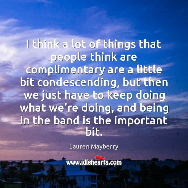 I think a lot of things that people think are complimentary are Lauren Mayberry Picture Quote