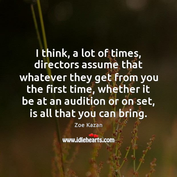 I think, a lot of times, directors assume that whatever they get Image