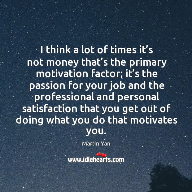 I think a lot of times it's not money that's the primary motivation factor; Image