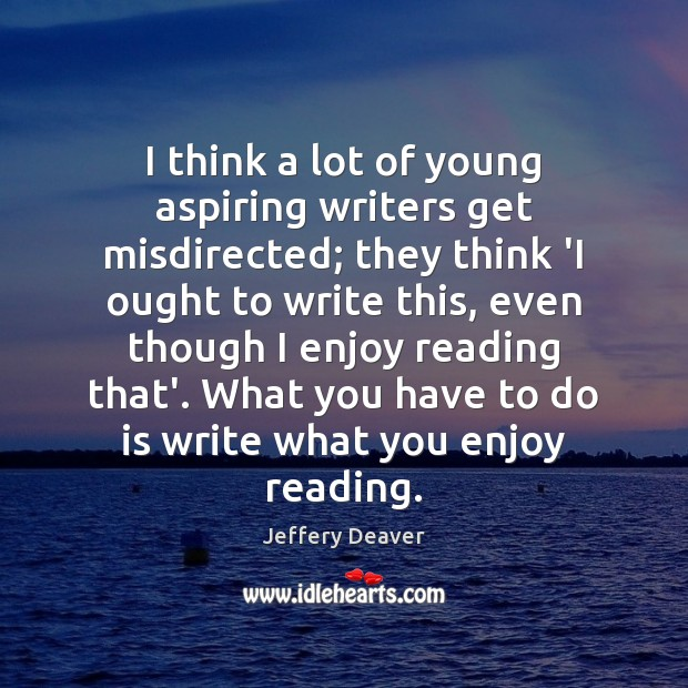 I think a lot of young aspiring writers get misdirected; they think Jeffery Deaver Picture Quote