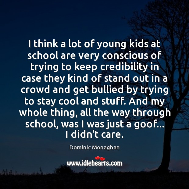 Image, I think a lot of young kids at school are very conscious
