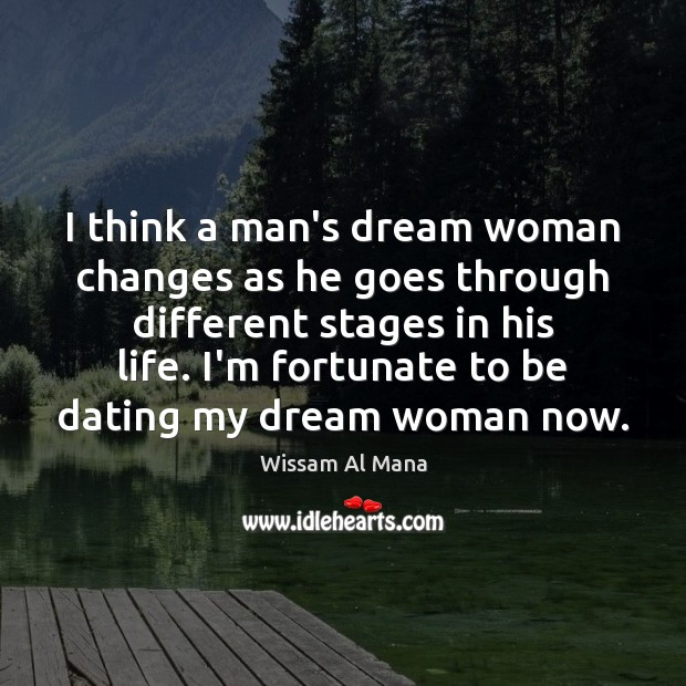 I think a man's dream woman changes as he goes through different Image