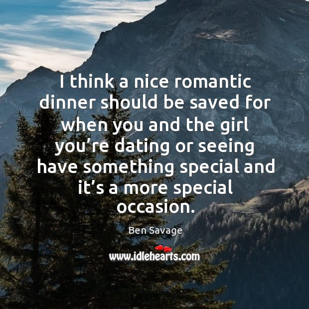 Image, I think a nice romantic dinner should be saved for when you and the girl you're dating or