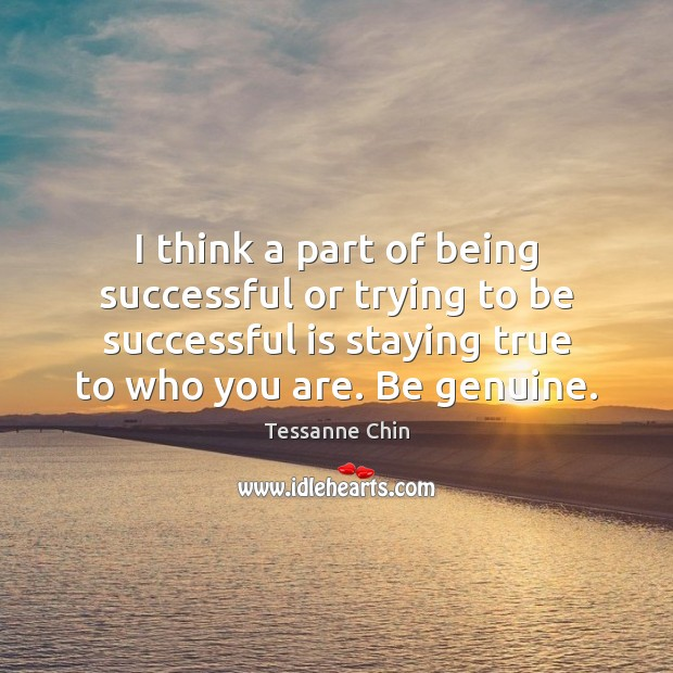 I think a part of being successful or trying to be successful Being Successful Quotes Image