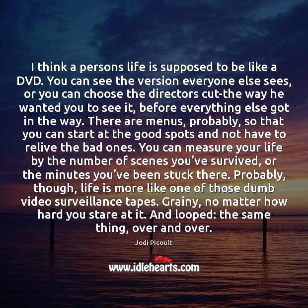 I think a persons life is supposed to be like a DVD. Image