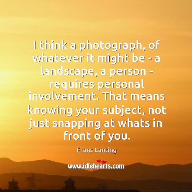 I think a photograph, of whatever it might be – a landscape, Image