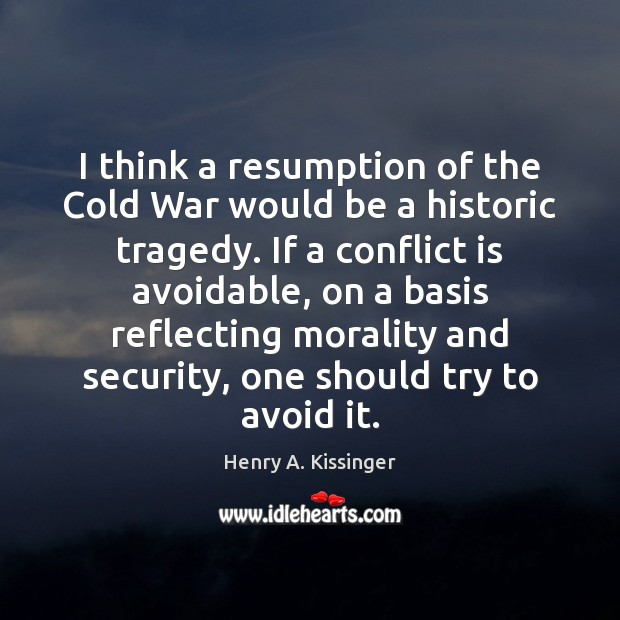 Image, I think a resumption of the Cold War would be a historic