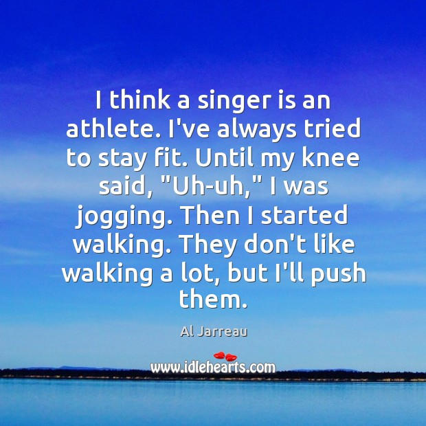 I think a singer is an athlete. I've always tried to stay Image
