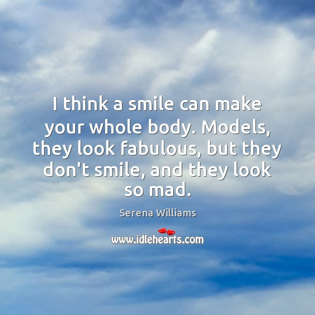 I think a smile can make your whole body. Models, they look Serena Williams Picture Quote