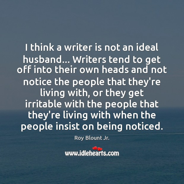 I think a writer is not an ideal husband… Writers tend to Image