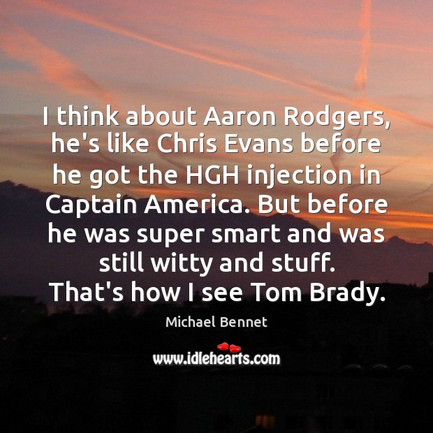 Image, I think about Aaron Rodgers, he's like Chris Evans before he got