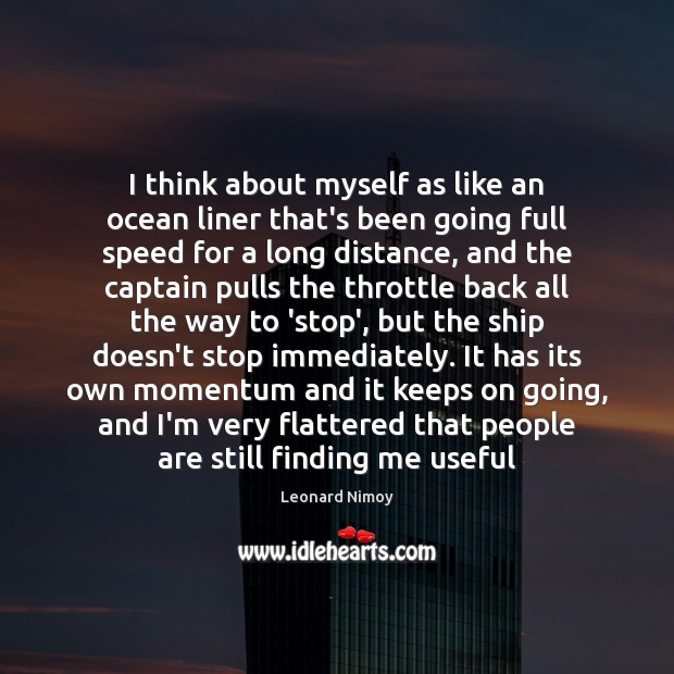 Image, I think about myself as like an ocean liner that's been going