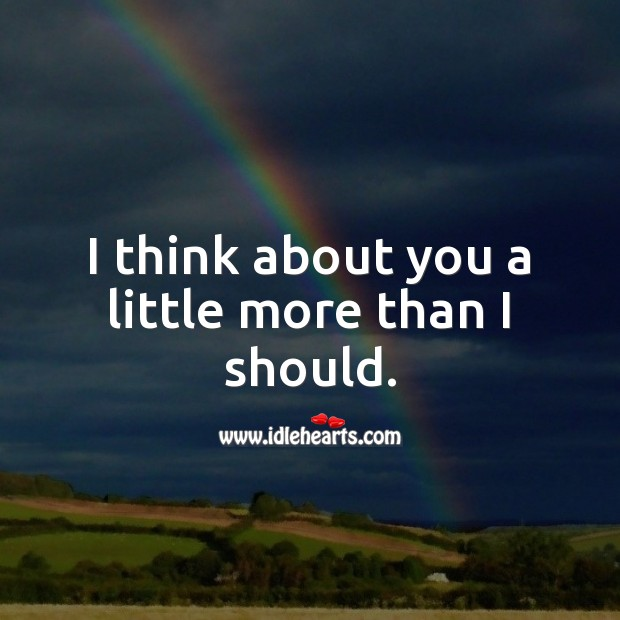 I think about you a little more than I should. Thinking of You Quotes Image
