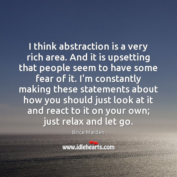 I think abstraction is a very rich area. And it is upsetting Image