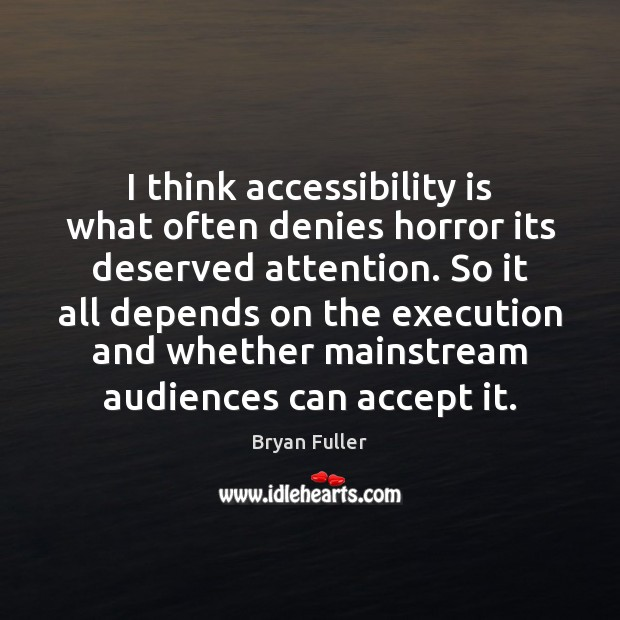 Image, I think accessibility is what often denies horror its deserved attention. So