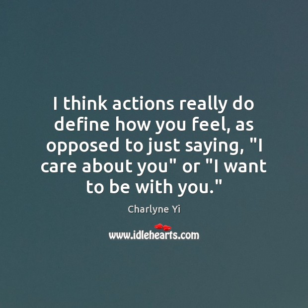 I think actions really do define how you feel, as opposed to Image