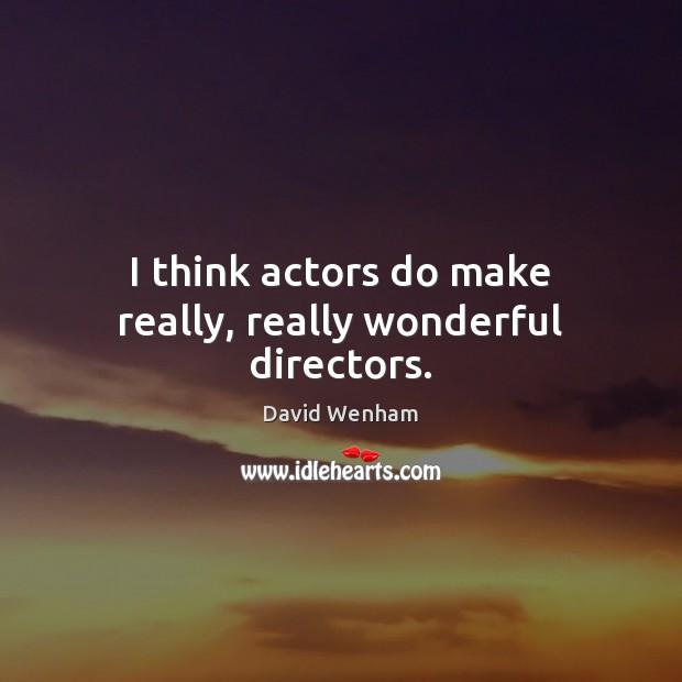 Image, I think actors do make really, really wonderful directors.