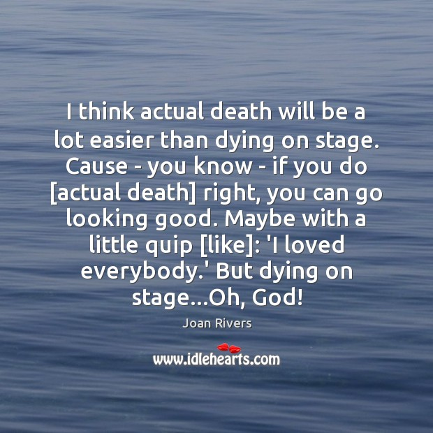 I think actual death will be a lot easier than dying on Image