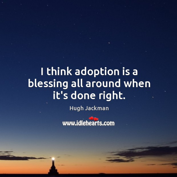 Image, I think adoption is a blessing all around when it's done right.
