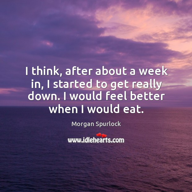 I think, after about a week in, I started to get really down. I would feel better when I would eat. Image