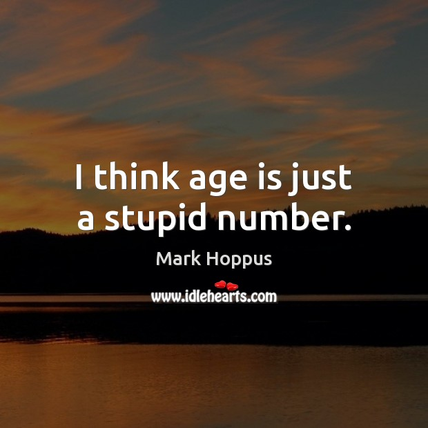 Mark Hoppus Picture Quote image saying: I think age is just a stupid number.