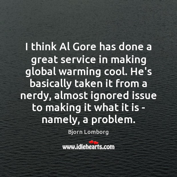 Image, I think Al Gore has done a great service in making global