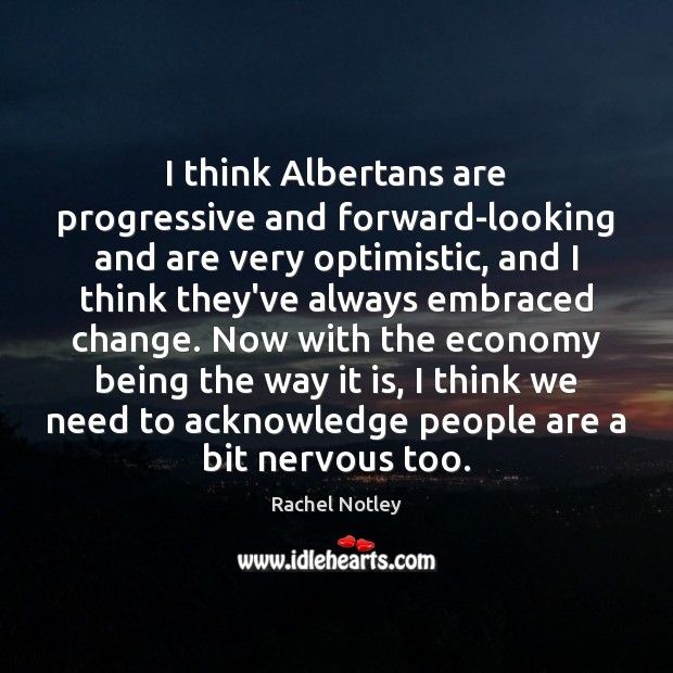 I think Albertans are progressive and forward-looking and are very optimistic, and Image