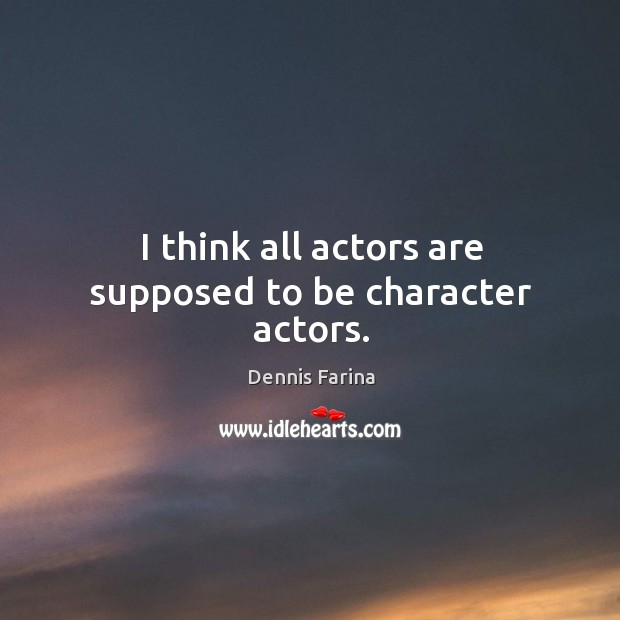 Picture Quote by Dennis Farina