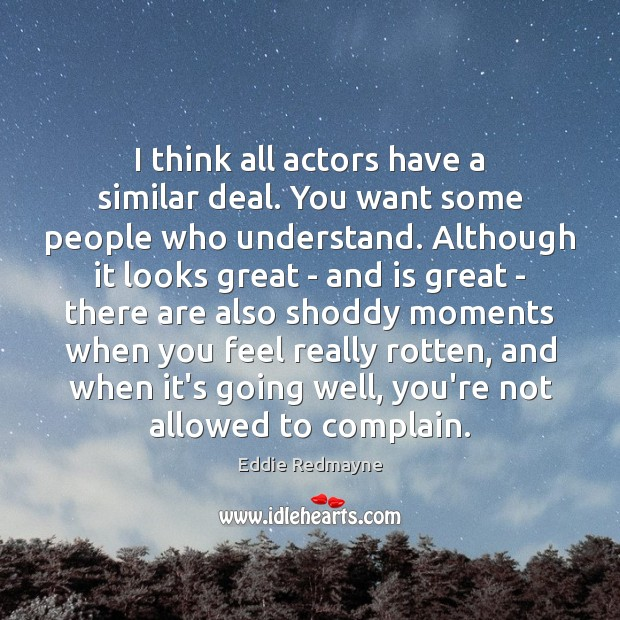 I think all actors have a similar deal. You want some people Image