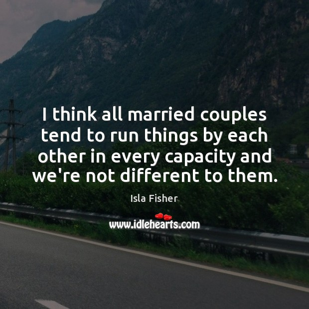 I think all married couples tend to run things by each other Image