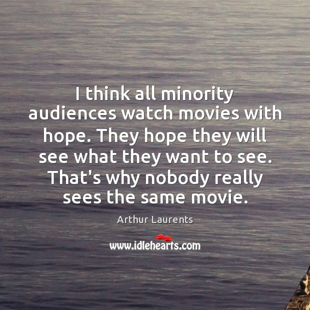 Image, I think all minority audiences watch movies with hope. They hope they