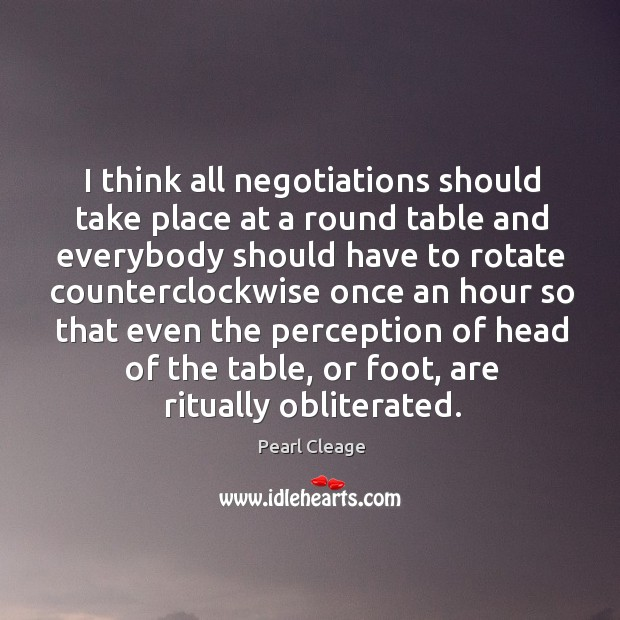 I think all negotiations should take place at a round table and Pearl Cleage Picture Quote