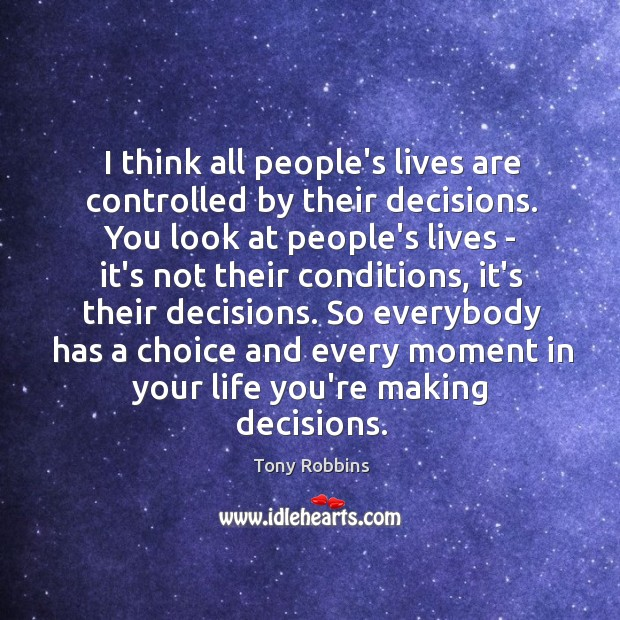 Image, I think all people's lives are controlled by their decisions. You look