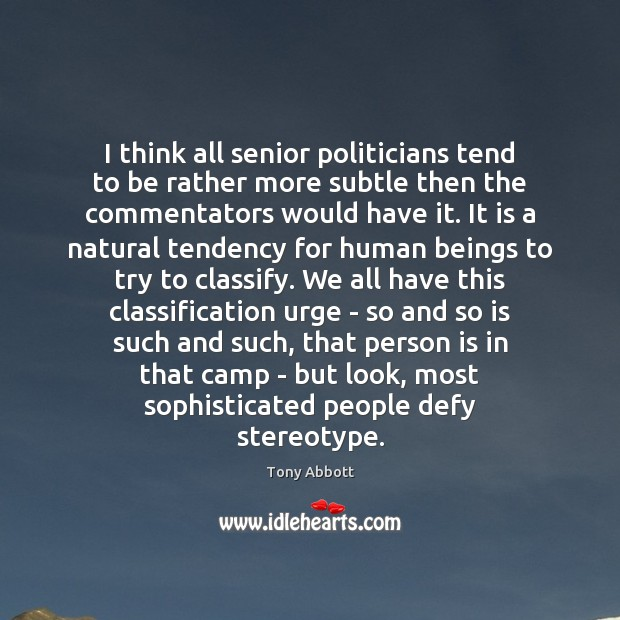 I think all senior politicians tend to be rather more subtle then Tony Abbott Picture Quote