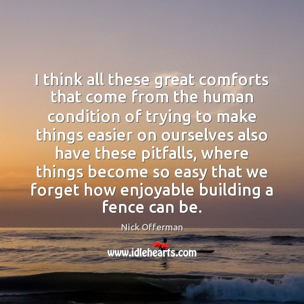 I think all these great comforts that come from the human condition Nick Offerman Picture Quote