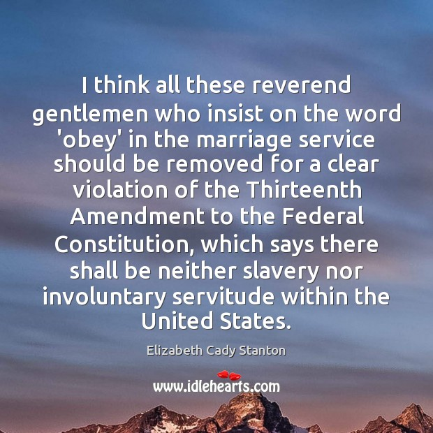 I think all these reverend gentlemen who insist on the word 'obey' Elizabeth Cady Stanton Picture Quote